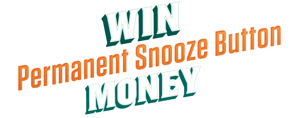 Win Permanent Snooze Button Money