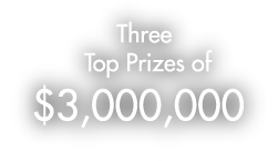 Three Top Prizes of $3,000,000
