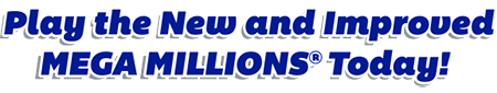 Play the New and Improved MEGA MILLIONS Today!
